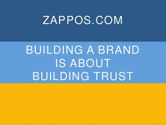 ZAPPOS.COM  BUILDING A BRAND  IS ABOUT  BUILDING TRUST