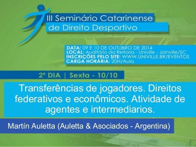 Transferências de jogadores. Direitos federativos e econômicos. Atividade de agentes e intermediarios.  Martín Auletta (Au...