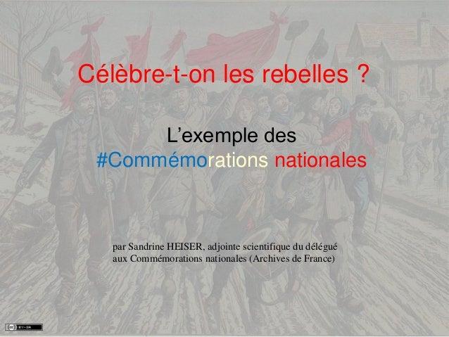 Célèbre-t-on les rebelles ? L'exemple des #Commémorations nationales par Sandrine HEISER, adjointe scientifique du délégué...