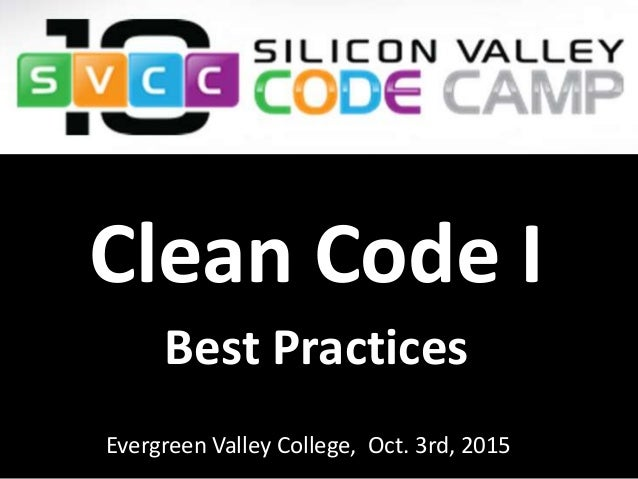 Evergreen Valley College, Oct. 3rd, 2015 Clean Code I Best Practices