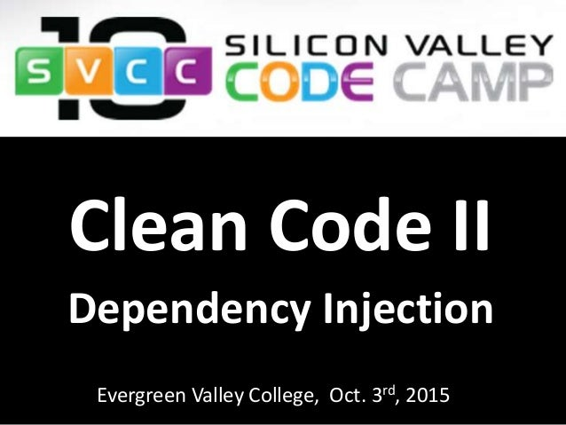 Evergreen Valley College, Oct. 3rd, 2015 Clean Code II Dependency Injection