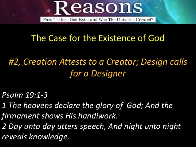 a discussion of the existence of god and the universe Arguments for the existence of god come in many different forms some draw on   of god: the ontological argument, for instance, is an argument for the existence  of a  seeks to prove the existence of god from the fact that the universe exists.