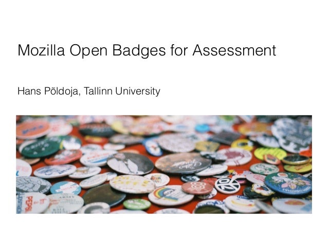 Mozilla Open Badges for Assessment  Hans Põldoja, Tallinn University
