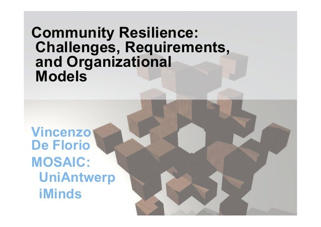 Community Resilience:  Challenges, Requirements,  and Organizational  Models  Vincenzo  De Florio  MOSAIC:  UniAntwerp  iM...