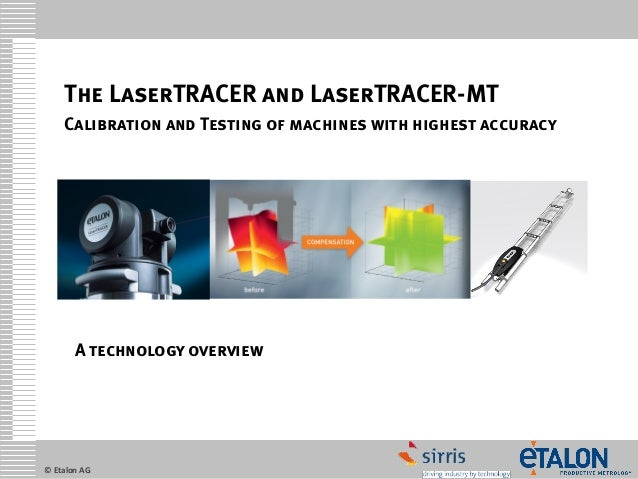 © Etalon AG  The LaserTRACER and LaserTRACER-MTCalibration and Testing of machines with highest accuracy  A technology ove...