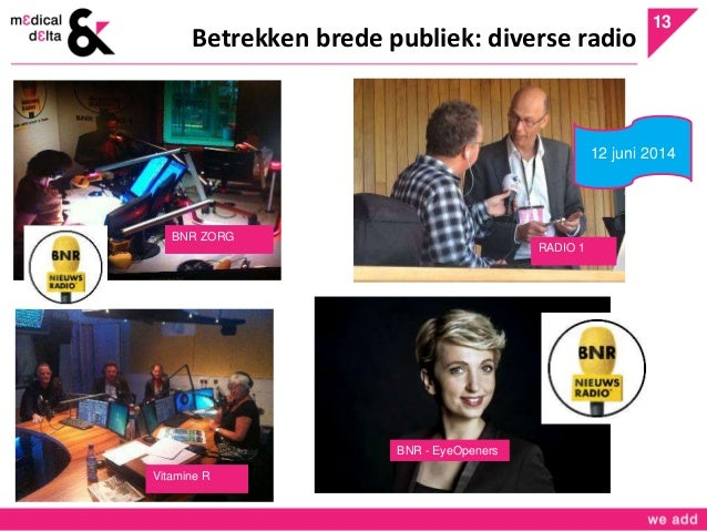 13  Betrekken brede publiek: diverse radio  RADIO 1  BNR ZORG  Vitamine R  BNR - EyeOpeners  12 juni 2014