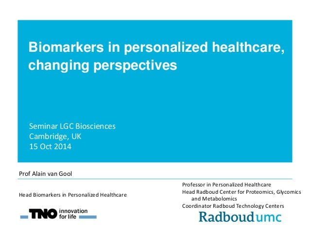 Biomarkers in personalized healthcare,  changing perspectives  Professor in Personalized Healthcare  Head Radboud Center f...