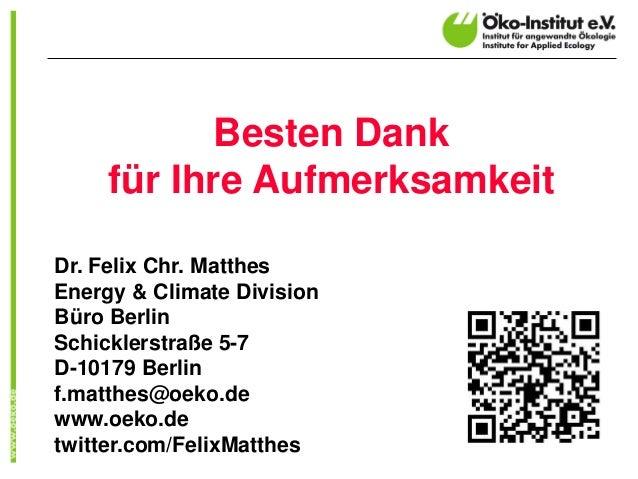 Besten Dank für Ihre Aufmerksamkeit  Dr. Felix Chr. Matthes  Energy & Climate Division  Büro Berlin  Schicklerstraße 5-7  ...