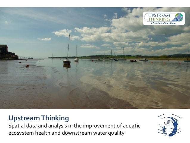 UpstreamThinking Spatial data and analysis in the improvement of aquatic ecosystem health and downstream water quality