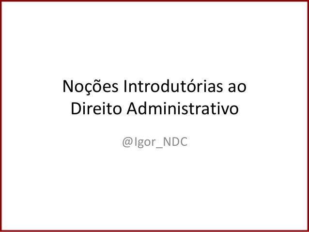 Noções Introdutórias ao Direito Administrativo @Igor_NDC