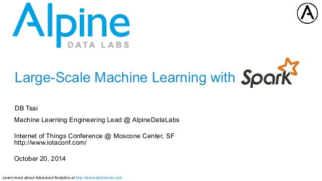 Large-Scale Machine Learning with  DB Tsai  Machine Learning Engineering Lead @ AlpineDataLabs  Internet of Things Confere...