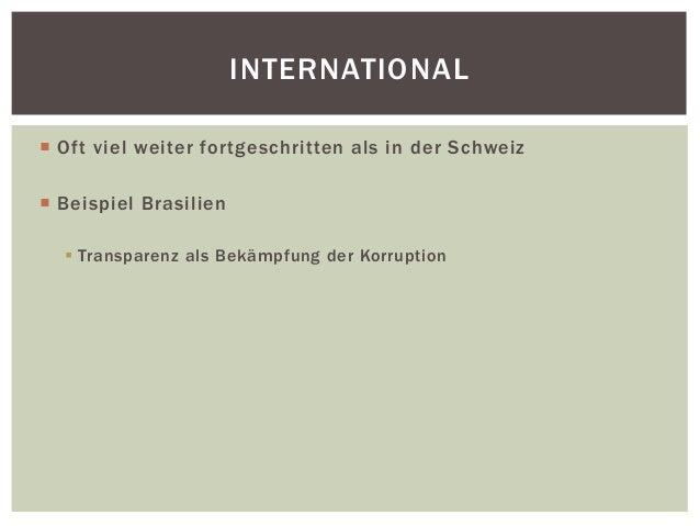 INTERNATIONAL   Of t viel weiter for tgeschritten als in der Schweiz   Beispiel Brasi lien   Transparenz als Bekämpfung...