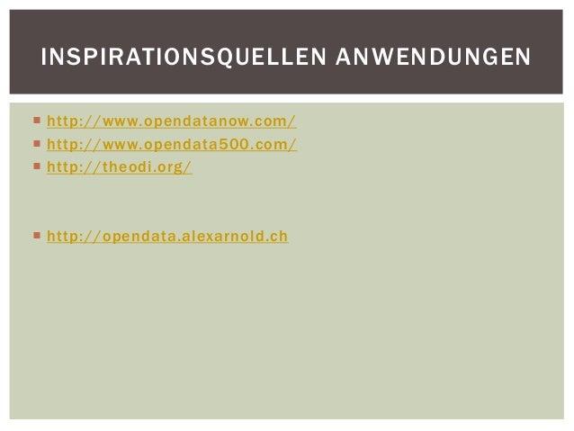 INSPIRATIONSQUELLEN ANWENDUNGEN   http://www.opendatanow.com/   http://www.opendata500.com/   http://theodi.org/   htt...