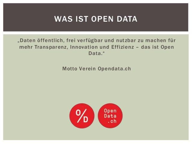"WAS IST OPEN DATA  ""Daten öf fe nt lic h, f re i ve r f ügbar u nd nu t z b ar z u mac h en f ü r  mehr Transparenz, Innov..."