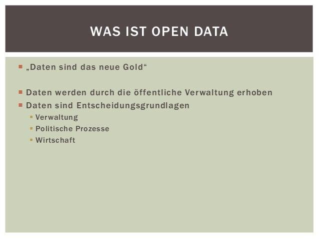 """WAS IST OPEN DATA   """"Da ten s i nd d a s ne u e Go l d """"   Daten werden durch die öf fentliche Verwaltung erhoben   Dat..."""