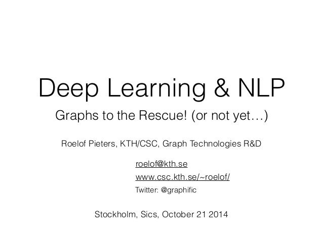 Deep Learning & NLP  Graphs to the Rescue! (or not yet…)  Roelof Pieters, KTH/CSC, Graph Technologies R&D  roelof@kth.se  ...