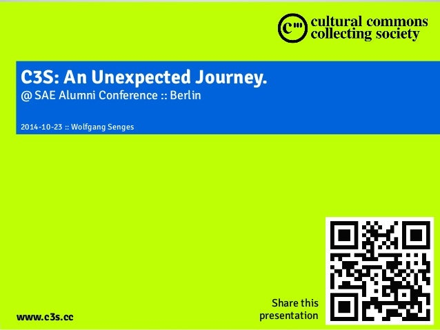 C3S: An Unexpected Journey.  @ SAE Alumni Conference :: Berlin  2014-10-23 :: Wolfgang Senges  www.c3s.cc  Share this  pre...
