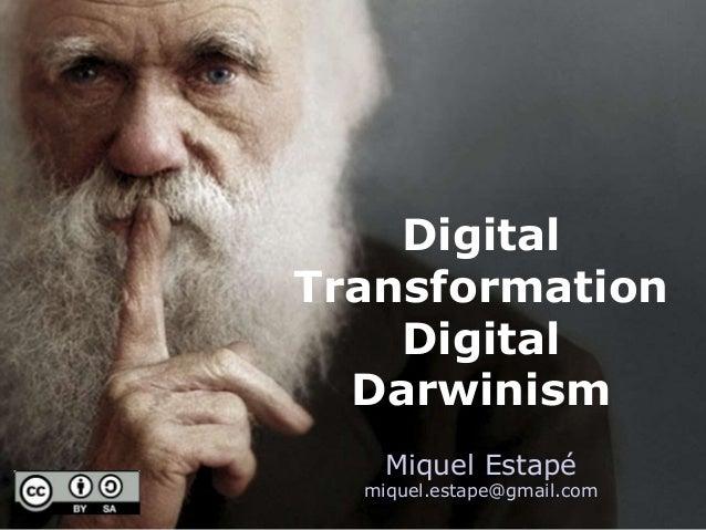 1  Digital  Transformation  Digital  Darwinism  Miquel Estapé  miquel.estape@gmail.com