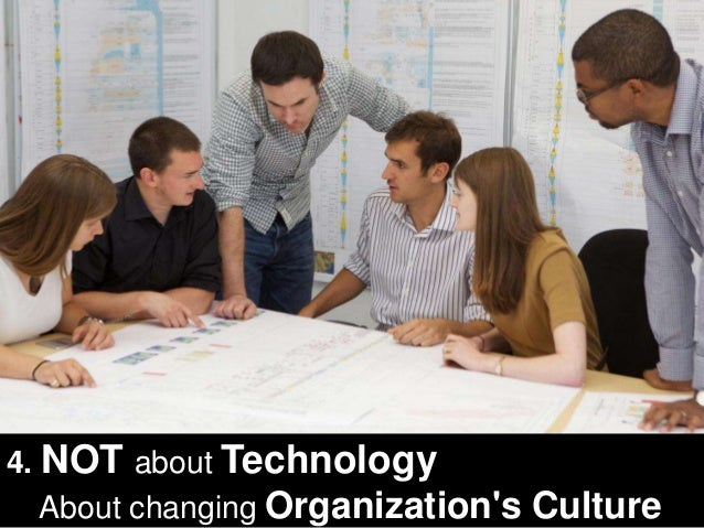 19  4. NOT about Technology  About changing Organization's Culture
