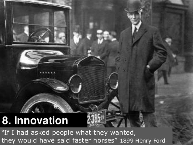 """25  8. Innovation  """"If I had asked people what they wanted,  they would have said faster horses"""" 1899 Henry Ford"""