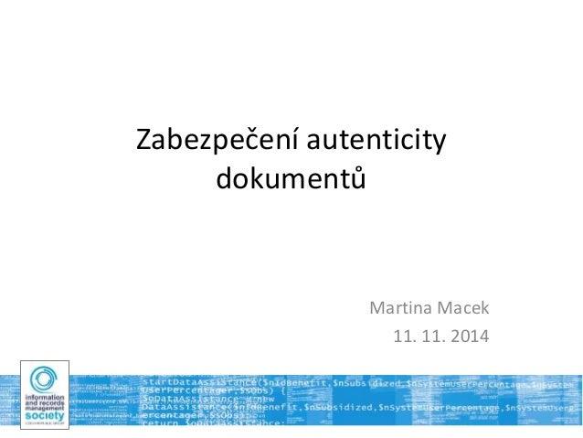 Zabezpečení autenticity  dokumentů  Martina Macek  11. 11. 2014