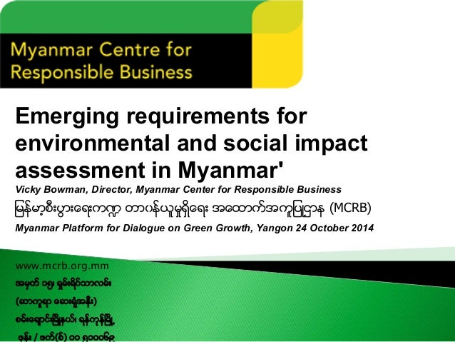 Emerging requirements for environmental and social impact  assessment in Myanmar'  Vicky Bowman, Director, Myanmar Center ...