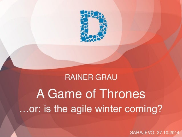SARAJEVO, 27.10.2014  RAINER GRAU  A Game of Thrones  …or: is the agile winter coming?
