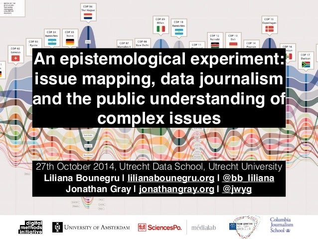 An epistemological experiment:  issue mapping, data journalism  and the public understanding of  complex issues  27th Octo...