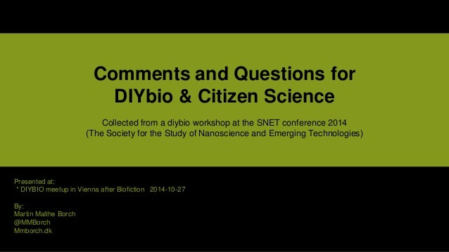 Presented at: * DIYBIO meetup in Vienna after Biofiction 2014-10-27 By: Martin Malthe Borch @MMBorch Mmborch.dk Comments a...
