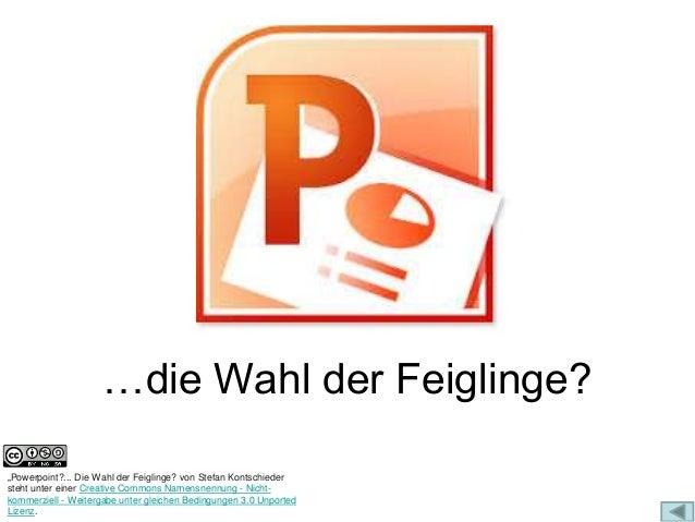 """…die Wahl der Feiglinge?  """"Powerpoint?... Die Wahl der Feiglinge? von Stefan Kontschieder  steht unter einer Creative Comm..."""