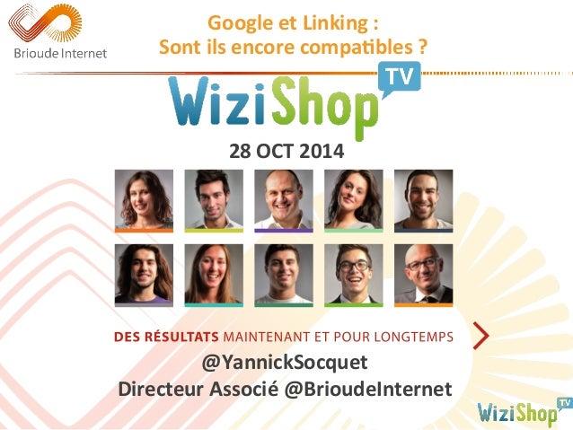 Google  et  Linking  :  Sont  ils  encore  compaFbles  ?  28  OCT  2014  @Yannic  kSocquet  Directeur  Associé  @BrioudeIn...