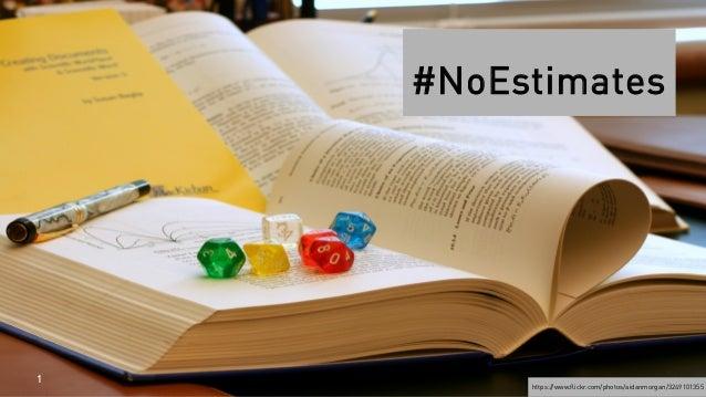 #NoEstimates  1  https://www.flickr.com/photos/aidanmorgan/3249101355