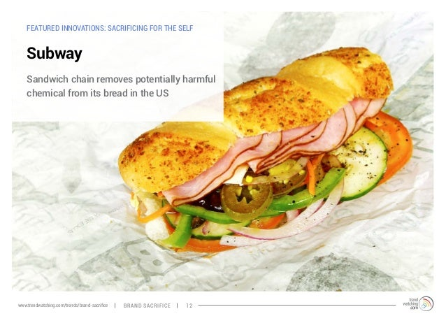 FEATURED INNOVATIONS: SACRIFICING FOR THE SELF  Subway  Sandwich chain removes potentially harmful  chemical from its brea...