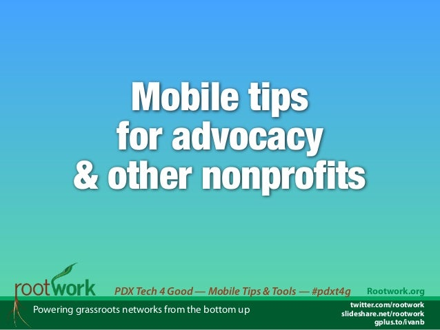 Mobile tips for advocacy & other nonprofits PDX Tech 4 Good — Mobile Tips & Tools — #pdxt4g Powering grassroots networks f...