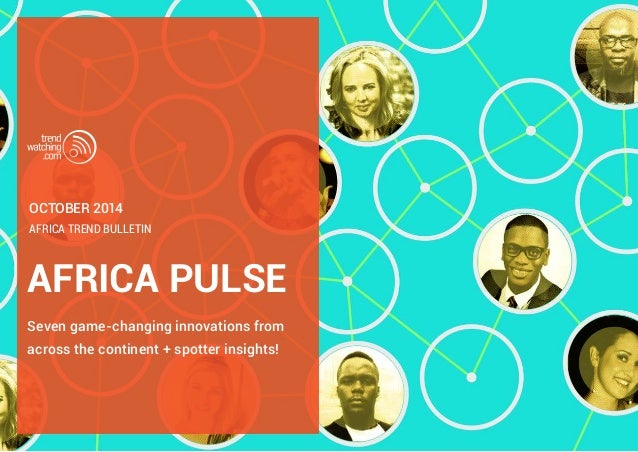 october 2014  Africa trend bulletin  AFRICA PULSE  Seven game-changing innovations from  across the continent + spotter in...