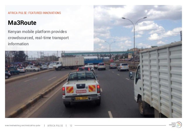 AFRICA PULSE: FEATURED INNOVATIONS  Ma3Route  Kenyan mobile platform provides  crowdsourced, real-time transport  informat...