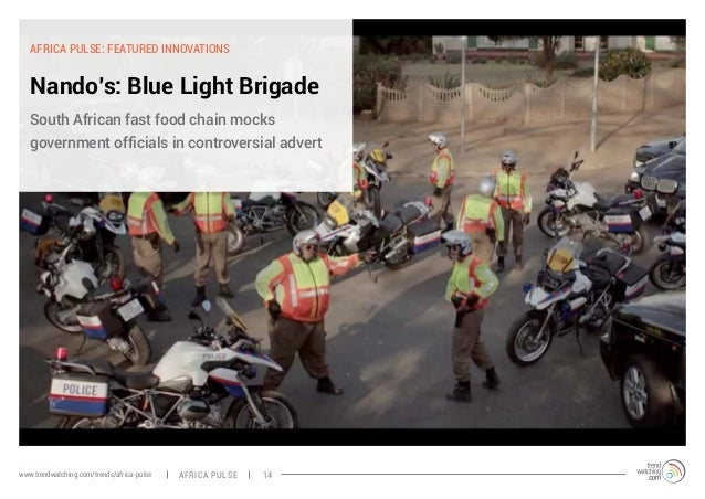 AFRICA PULSE: FEATURED INNOVATIONS  Nando's: Blue Light Brigade  South African fast food chain mocks  government officials...