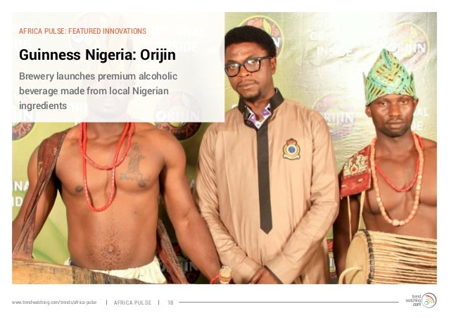 AFRICA PULSE: FEATURED INNOVATIONS  Guinness Nigeria: Orijin  Brewery launches premium alcoholic  beverage made from local...