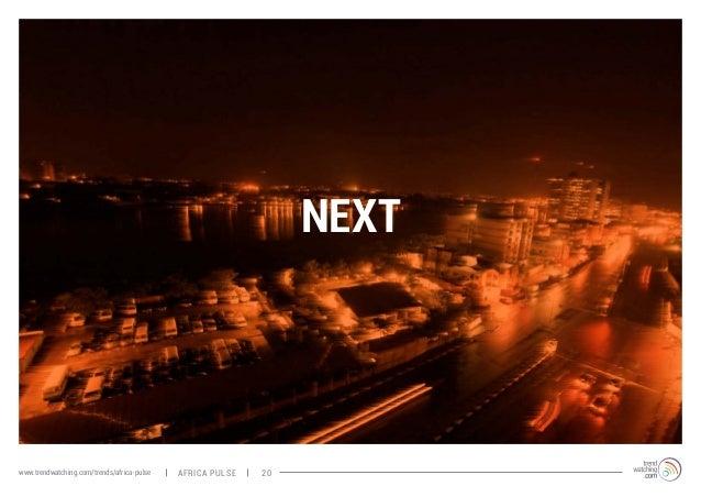 NEXT  www.trendwatching.com/trends/africa-pulse africa pulse 20