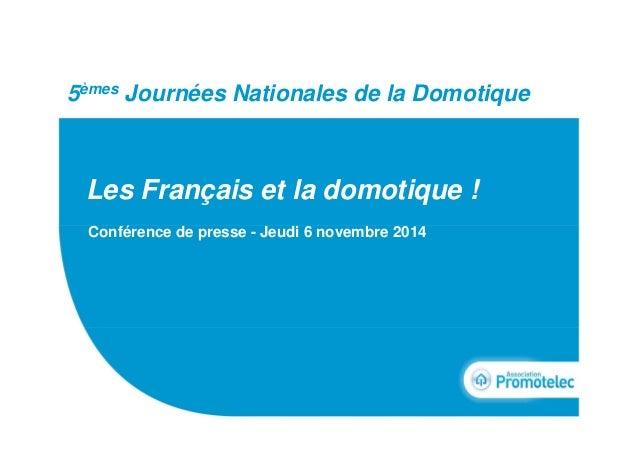 Titre du document  5èmes Journées Nationales de la Domotique  Les Français et la domotique !  Conférence de presse - Jeudi...