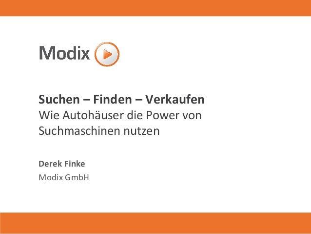 Suchen – Finden – Verkaufen Wie Autohäuser die Power von Suchmaschinen nutzen Derek Finke Modix GmbH