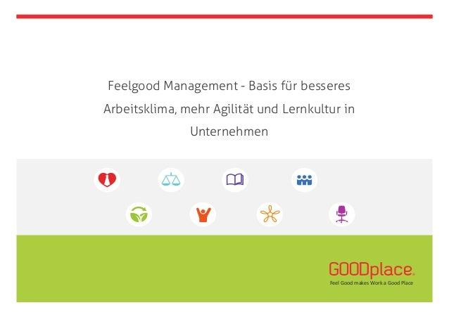 Feelgood Management - Basis für besseres Arbeitsklima, mehr Agilität und Lernkultur in Unternehmen Feel  Good  makes ...