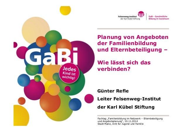 Planung von Angeboten  der Familienbildung  und Elternbeteiligung –  Wie lässt sich das  verbinden?  Günter Refle  Leiter ...