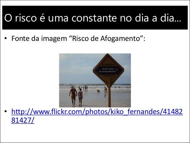 """O risco é uma constante no dia a dia... • Fonte da imagem """"Risco de Afogamento"""": • http://www.flickr.com/photos/kiko_ferna..."""