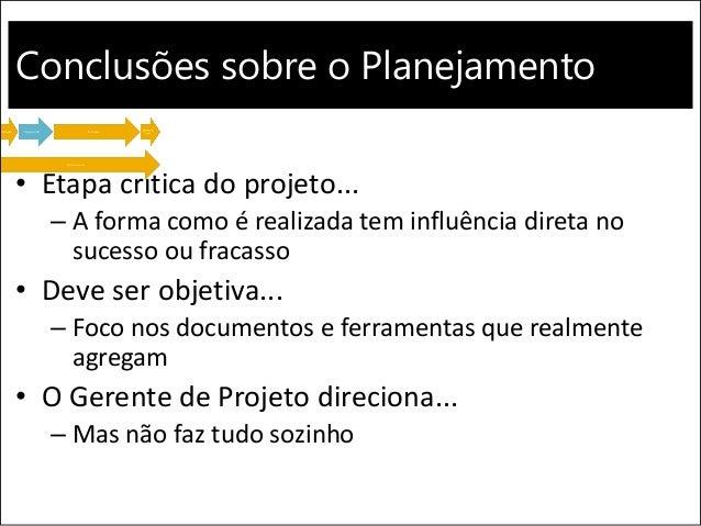 Conclusões sobre o Planejamento • Etapa crítica do projeto... – A forma como é realizada tem influência direta no sucesso ...