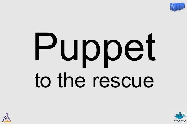 First things first  https://github.com/garethr/garethr-docker  https://forge.puppetlabs.com/garethr/docker