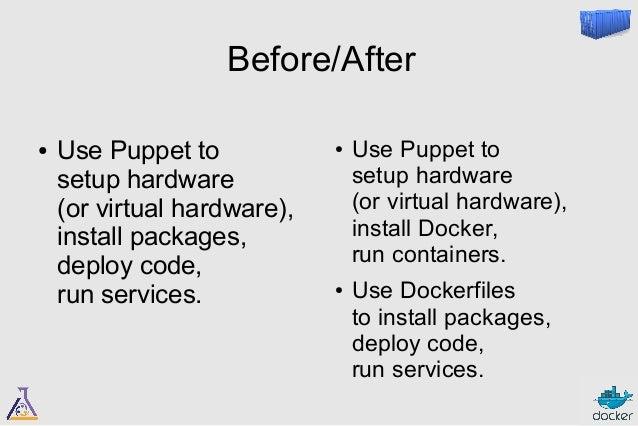 Installing Docker with Puppet  include 'docker'  class { 'docker':  version => '1.3.1'  }