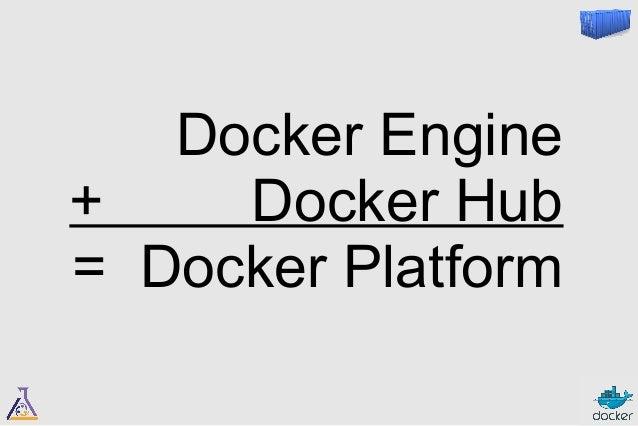 Docker Engine  + Docker Hub  = Docker Platform