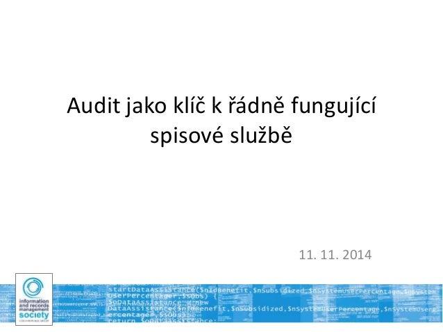 Audit jako klíč k řádně fungující  spisové službě  11. 11. 2014