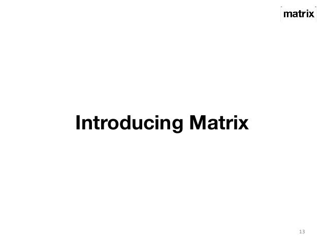 Introducing Matrix  13
